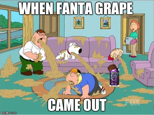 Family Guy Puke | WHEN FANTA GRAPE CAME OUT | image tagged in family guy puke,scumbag | made w/ Imgflip meme maker