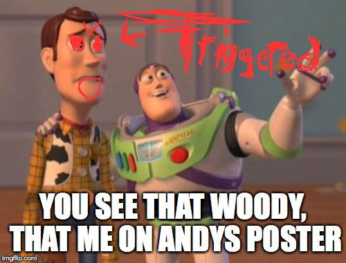 X, X Everywhere Meme | YOU SEE THAT WOODY, THAT ME ON ANDYS POSTER | image tagged in memes,x,x everywhere,x x everywhere | made w/ Imgflip meme maker