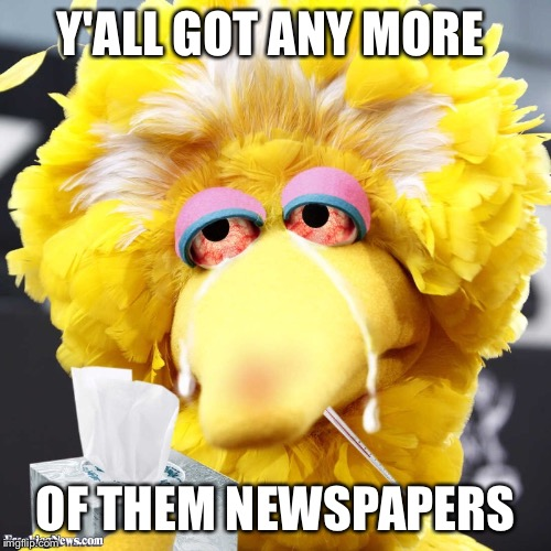 Y'ALL GOT ANY MORE OF THEM NEWSPAPERS | made w/ Imgflip meme maker