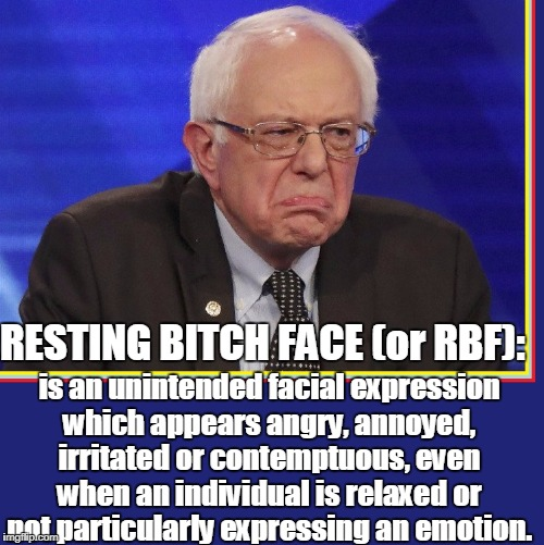 Bernie Sanders Suffers from Resting Bitch Face | RESTING B**CH FACE (or RBF): is an unintended facial expression which appears angry, annoyed, irritated or contemptuous, even when an indivi | image tagged in vince vance,bernie sanders,resting bitch face,liberals | made w/ Imgflip meme maker