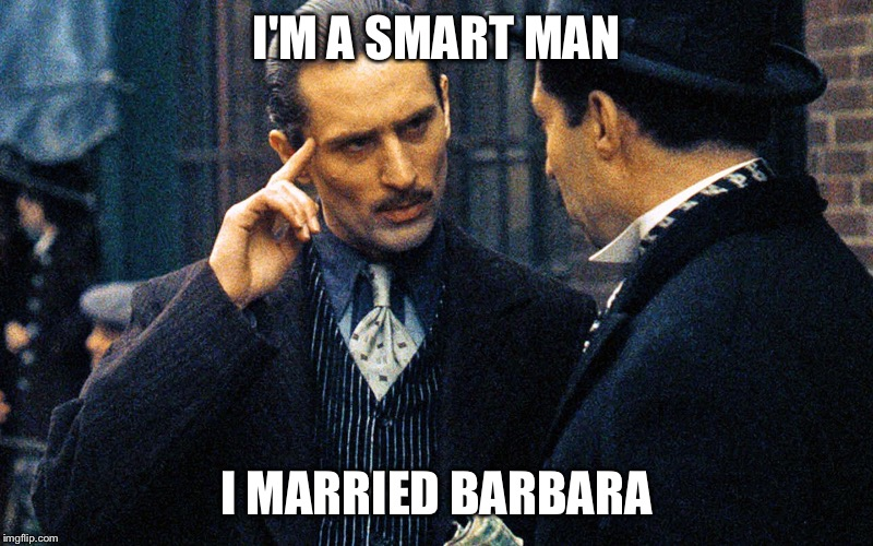 I'M A SMART MAN I MARRIED BARBARA | image tagged in smart vito | made w/ Imgflip meme maker