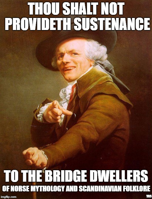 Don't feed the trolls archaic rap | THOU SHALT NOT PROVIDETH SUSTENANCE TO THE BRIDGE DWELLERS YAS OF NORSE MYTHOLOGY AND SCANDINAVIAN FOLKLORE | image tagged in archaic rap | made w/ Imgflip meme maker