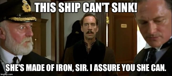 THIS SHIP CAN'T SINK! SHE'S MADE OF IRON, SIR. I ASSURE YOU SHE CAN. | made w/ Imgflip meme maker
