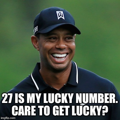 27 IS MY LUCKY NUMBER. CARE TO GET LUCKY? | made w/ Imgflip meme maker
