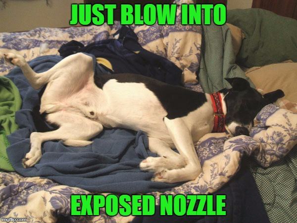 JUST BLOW INTO EXPOSED NOZZLE | made w/ Imgflip meme maker