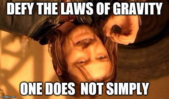 Sean bean died in the making of this meme | DEFY THE LAWS OF GRAVITY ONE DOES  NOT SIMPLY | image tagged in memes,one does not simply,gravity,science | made w/ Imgflip meme maker