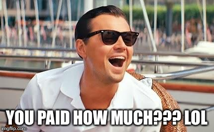 Leonardo Dicaprio laughing | YOU PAID HOW MUCH??? LOL | image tagged in leonardo dicaprio laughing | made w/ Imgflip meme maker