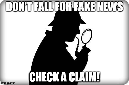 DON'T FALL FOR FAKE NEWS CHECK A CLAIM! | image tagged in sherlock | made w/ Imgflip meme maker