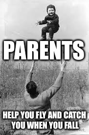 PARENTS HELP YOU FLY AND CATCH YOU WHEN YOU FALL | made w/ Imgflip meme maker