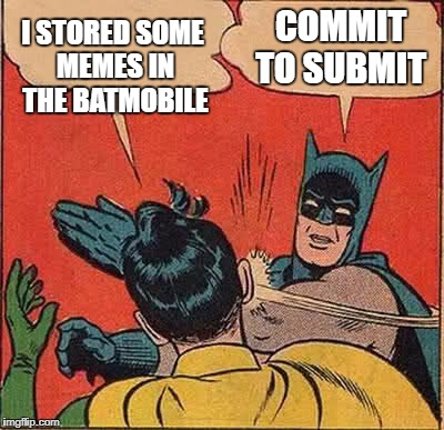 Batman Slapping Robin Meme | I STORED SOME MEMES IN THE BATMOBILE COMMIT TO SUBMIT | image tagged in memes,batman slapping robin | made w/ Imgflip meme maker