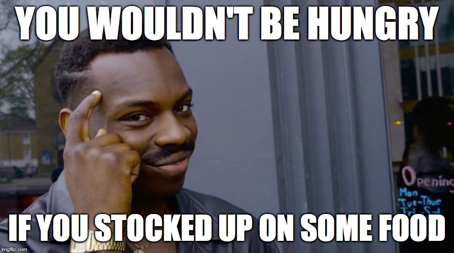you saw it coming....yet you did nothing | YOU WOULDN'T BE HUNGRY IF YOU STOCKED UP ON SOME FOOD | image tagged in smart eddie murphy,hurricane harvey | made w/ Imgflip meme maker