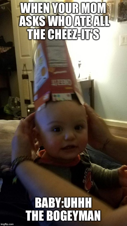 WHEN YOUR MOM ASKS WHO ATE ALL THE CHEEZ-IT'S BABY:UHHH THE BOGEYMAN | image tagged in cheez-it baby | made w/ Imgflip meme maker