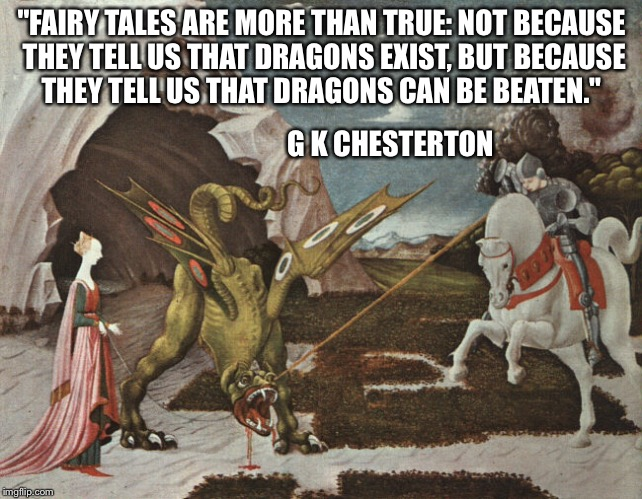 "Everyone has their own dragons... | ""FAIRY TALES ARE MORE THAN TRUE: NOT BECAUSE THEY TELL US THAT DRAGONS EXIST, BUT BECAUSE THEY TELL US THAT DRAGONS CAN BE BEATEN."" G K CHES 