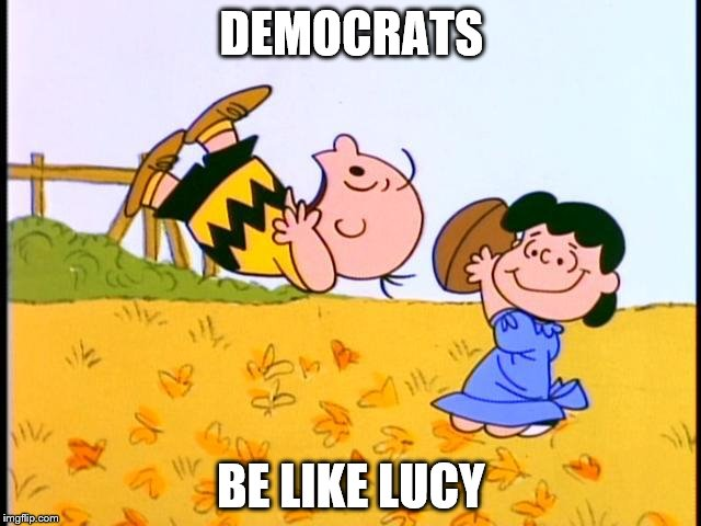 DEMOCRATS BE LIKE LUCY | image tagged in dnc | made w/ Imgflip meme maker