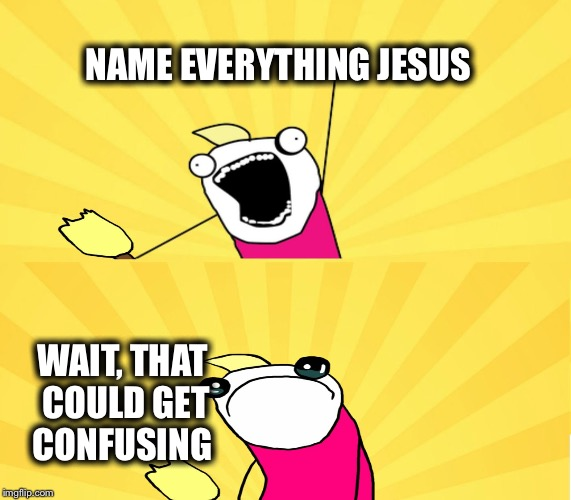 NAME EVERYTHING JESUS WAIT, THAT COULD GET CONFUSING | made w/ Imgflip meme maker