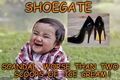 Evil Toddler Meme | SHOEGATE SCANDAL   WORSE  THAN  TWO  SCOOPS  OF   ICE  CREAM ! | image tagged in memes,evil toddler | made w/ Imgflip meme maker