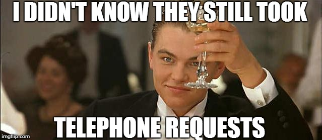 I DIDN'T KNOW THEY STILL TOOK TELEPHONE REQUESTS | made w/ Imgflip meme maker