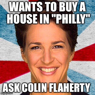 "WANTS TO BUY A HOUSE IN ""PHILLY"" ASK COLIN FLAHERTY 