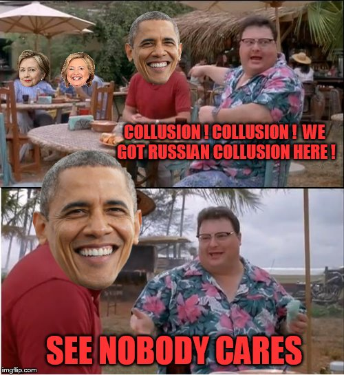 See Nobody Cares Meme | COLLUSION ! COLLUSION ! WE GOT RUSSIAN COLLUSION HERE ! SEE NOBODY CARES | image tagged in memes,see nobody cares | made w/ Imgflip meme maker