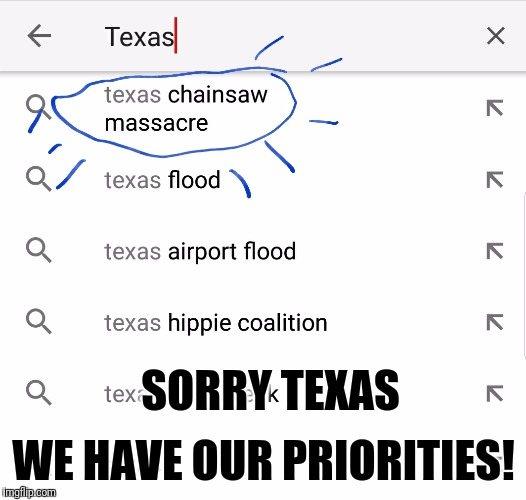 Sorry Texas | SORRY TEXAS WE HAVE OUR PRIORITIES! | image tagged in texas,memes,funny memes | made w/ Imgflip meme maker