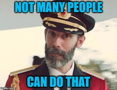 Captain Obvious | NOT MANY PEOPLE CAN DO THAT | image tagged in captain obvious | made w/ Imgflip meme maker
