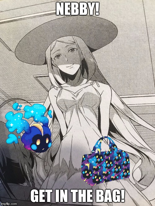 Lillie? What are you doing in devil is a part timer? | NEBBY! GET IN THE BAG! | image tagged in nebby,lillie | made w/ Imgflip meme maker