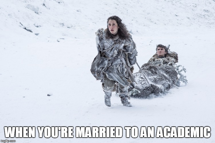 WHEN YOU'RE MARRIED TO AN ACADEMIC | image tagged in meera reed carrying brandon stark | made w/ Imgflip meme maker