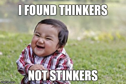 Evil Toddler Meme | I FOUND THINKERS NOT STINKERS | image tagged in memes,evil toddler | made w/ Imgflip meme maker