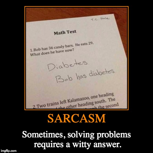 This kid is going places... | SARCASM | Sometimes, solving problems requires a witty answer. | image tagged in funny,demotivationals,sarcasm,witty answer,going places | made w/ Imgflip demotivational maker