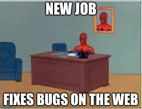 Spiderman Computer Desk Meme | NEW JOB FIXES BUGS ON THE WEB | image tagged in memes,spiderman computer desk,spiderman | made w/ Imgflip meme maker