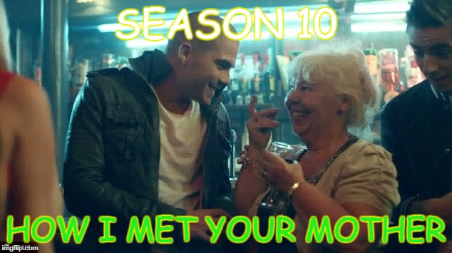 SEASON 10 HOW I MET YOUR MOTHER | image tagged in old lady | made w/ Imgflip meme maker