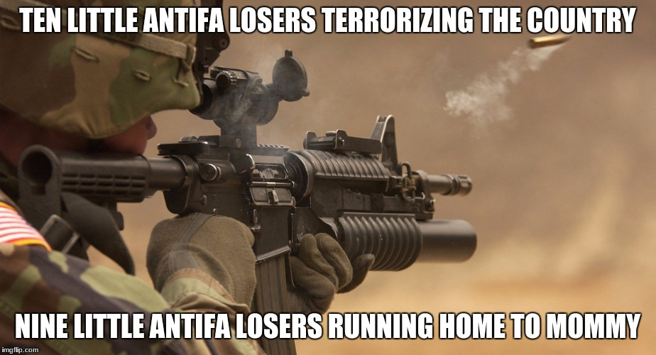us military heroes | TEN LITTLE ANTIFA LOSERS TERRORIZING THE COUNTRY NINE LITTLE ANTIFA LOSERS RUNNING HOME TO MOMMY | image tagged in antifa,military,make america great again,terrorists | made w/ Imgflip meme maker