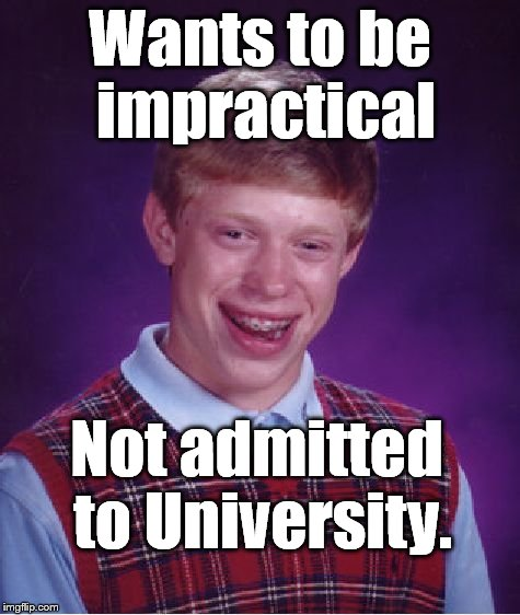 Bad Luck Brian Meme | Wants to be impractical Not admitted to University. | image tagged in memes,bad luck brian | made w/ Imgflip meme maker
