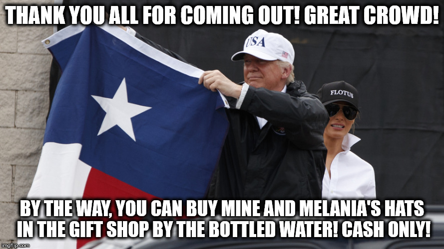 Thanks guys! Awesome bigly crowd! | THANK YOU ALL FOR COMING OUT! GREAT CROWD! BY THE WAY, YOU CAN BUY MINE AND MELANIA'S HATS IN THE GIFT SHOP BY THE BOTTLED WATER! CASH ONLY! | image tagged in trump,donald trump,houston,crowd | made w/ Imgflip meme maker