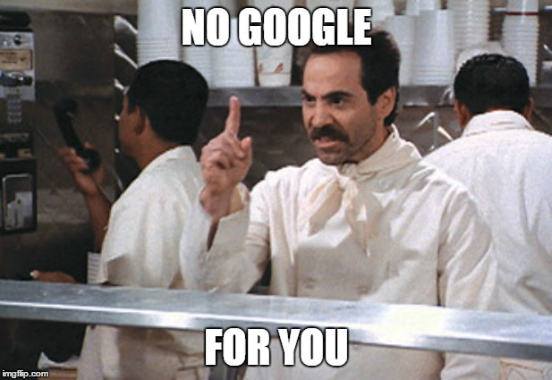 NO GOOGLE FOR YOU | made w/ Imgflip meme maker
