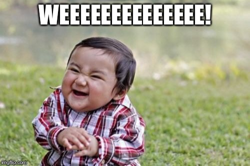 Evil Toddler Meme | WEEEEEEEEEEEEEE! | image tagged in memes,evil toddler | made w/ Imgflip meme maker