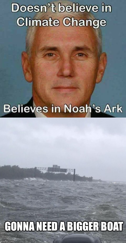 Need A... | GONNA NEED A BIGGER BOAT | image tagged in going to need a bigger boat,jaws,noah's ark,mike pence,global warming,climate change | made w/ Imgflip meme maker