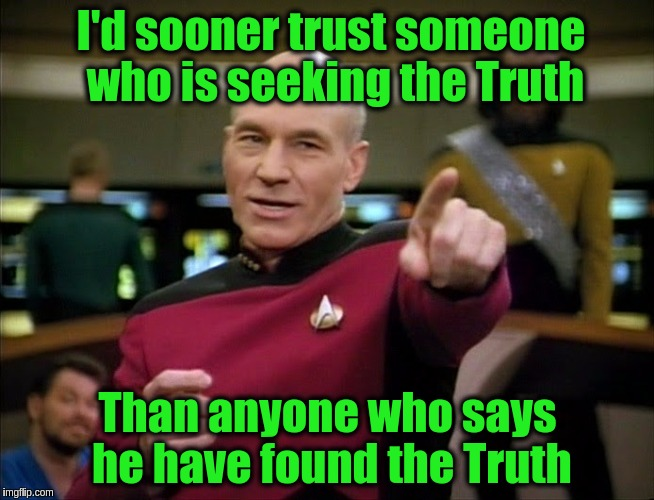 Jesus is your one and only Guide not anyone else who claims to speak for Him | I'd sooner trust someone who is seeking the Truth Than anyone who says he have found the Truth | image tagged in captain picard pointing,memes,acim,jesus,spirituality,truth | made w/ Imgflip meme maker