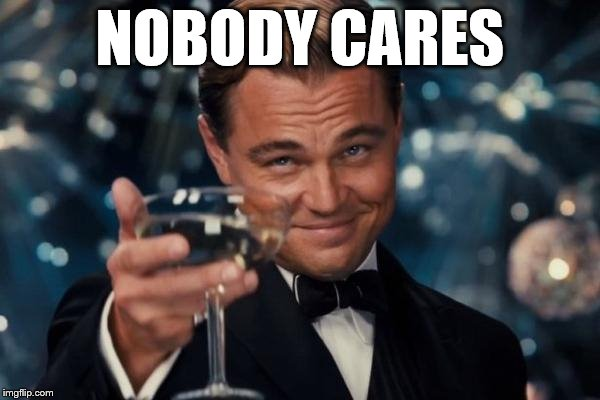 Leonardo Dicaprio Chump Cheers     | NOBODY CARES | image tagged in memes,leonardo dicaprio cheers | made w/ Imgflip meme maker