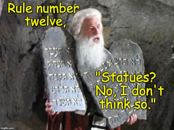 "The Lost Commandments... 2 | Rule number twelve, ""Statues?  No, I don't think so."" 