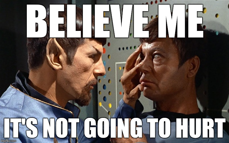 spock n bones | BELIEVE ME IT'S NOT GOING TO HURT | image tagged in spock n bones | made w/ Imgflip meme maker