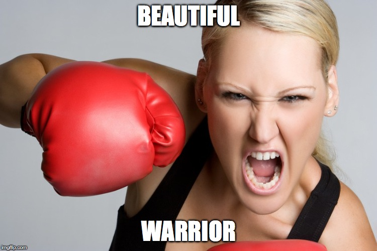 woman boxing anger1 | BEAUTIFUL WARRIOR | image tagged in woman boxing anger1 | made w/ Imgflip meme maker