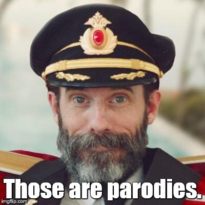 captain obvious | Those are parodies. | image tagged in captain obvious | made w/ Imgflip meme maker