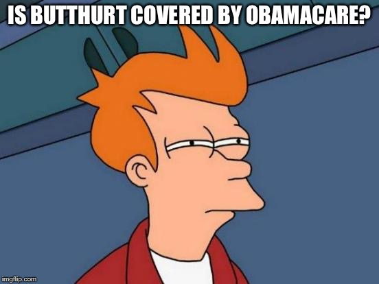 Futurama Fry Meme | IS BUTTHURT COVERED BY OBAMACARE? | image tagged in memes,futurama fry | made w/ Imgflip meme maker