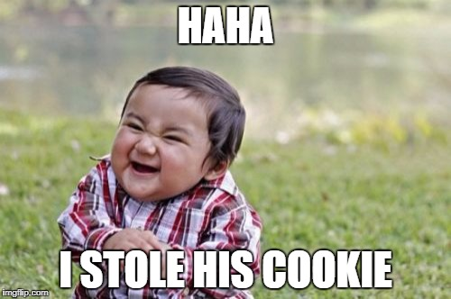 Evil Toddler Meme | HAHA I STOLE HIS COOKIE | image tagged in memes,evil toddler | made w/ Imgflip meme maker