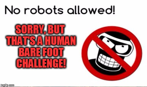 SORRY, BUT THAT'S A HUMAN BARE FOOT CHALLENGE! | made w/ Imgflip meme maker