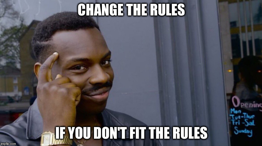 CHANGE THE RULES IF YOU DON'T FIT THE RULES | made w/ Imgflip meme maker