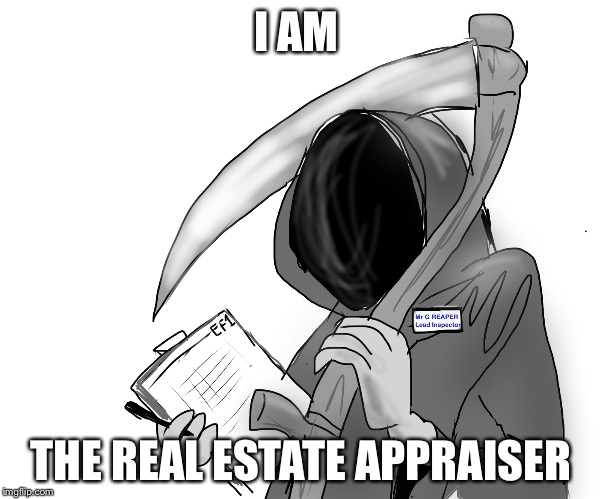 Real estate appraiser | I AM THE REAL ESTATE APPRAISER | image tagged in real estate | made w/ Imgflip meme maker