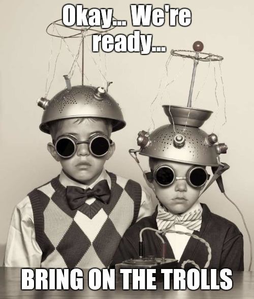 Okay... We're ready... BRING ON THE TROLLS | image tagged in life on mars | made w/ Imgflip meme maker