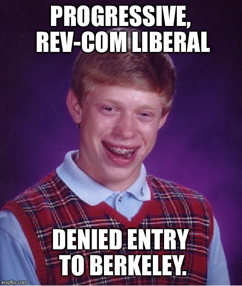 Bad Luck Brian Meme | PROGRESSIVE, REV-COM LIBERAL DENIED ENTRY TO BERKELEY. | image tagged in memes,bad luck brian | made w/ Imgflip meme maker
